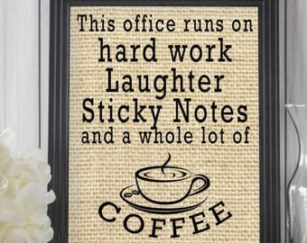 This office runs on hard work, laughter, sticky notes and a whole lot of coffee, office decor, coffee office art, burlap print