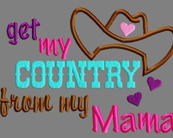 Buy 3 get 1 free!  I get my country from my mama embroidery design, cowgirl hat applique embroidery design, southern embroidery design