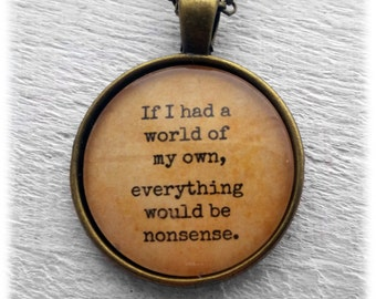 "Alice in Wonderland ""If I had a world of my own, everything would be nonsense."" Pendant and Necklace"