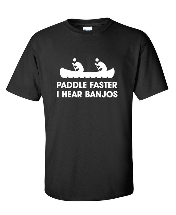Paddle faster i hear banjos funny t shirt ps 0003 tv movie for I hear banjos t shirt