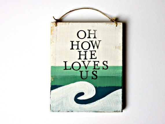 Oh How He Loves Us Wooden Sign Ocean Wall Art Wood Signs