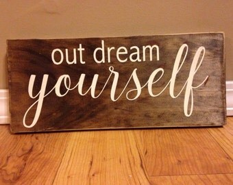 Out Dream Yourself - Rustic Wooden Sign