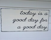 today is a good day for a good day, Hand painted wood sign, in brown or gray stain and white lettering. Similar to the one on Fixer Upper.
