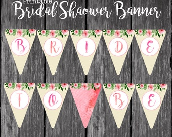 Bridal Shower Banner - Bride To Be Bunting - Printable Banner - Bridal Shower Decor - Floral Decoration  - DIY - Instant Download