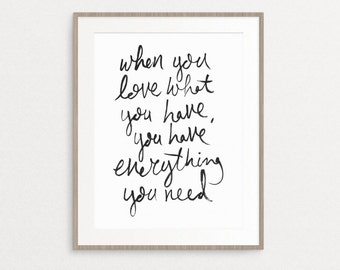 When You Love What You Have, You Have Everything You Need | art digital download