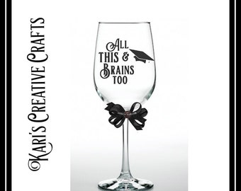 All this and Brains Too Wine Glass, Graduation Glass, Congratulations Glass, Graduation Gift, Graduate, Grad Glass,
