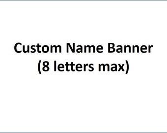 Custom Name Banner (4-8 letters)
