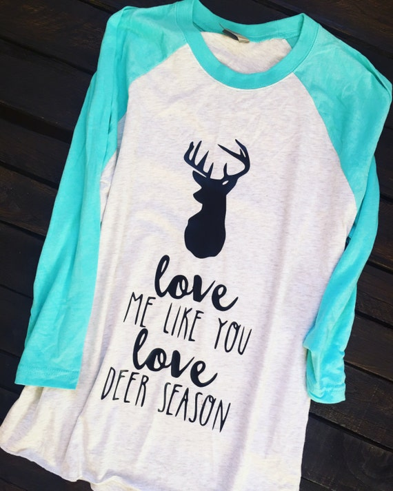 Love Me Like You Love Deer Season Baseball Raglan Tee, Country T Shirt, Southern T Shirt, Country Boutique Shirt