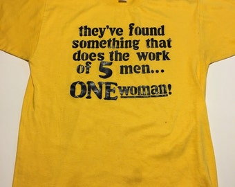 """Vintage 80s """"they've found something that does the work of 5 men...One woman!"""" TShirt"""