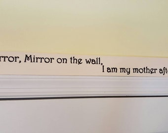 Mirror, mirror on the wall, I am my mother after all wall hanging