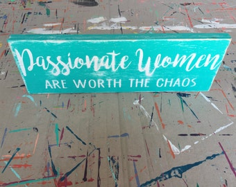 Passionate women are worth the chaos