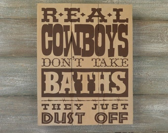 Rustic Wood Sign - Cowboys Don't Take Baths - Western Bathroom Decor- Cowboy Bathroom Decor- Cowboy Home Decor - Cowboy Western Wall Decor