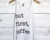 But First Coffee Heather White shirt - Coffee Tank Top - But First Coffee tank top - Coffee Shirts - Coffee T Shirts - Small, Medium, Large