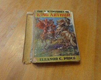The Adventures of King Arthur - Eleanor C. Price 1931 First Edition
