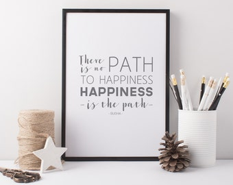 Happiness Art Print - Path To Happiness Buddha A4 Print - Happiness Quote - There Is No Path To Happiness Happiness Is The path