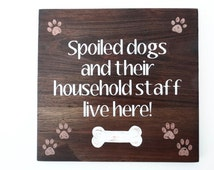 """Custom Wood Dog Sign. """"Spoiled Dogs and Their Household Staff Live Here!"""" - Hand Painted Wood Sign. Wall Decor. Unique Gift for Dog Lover."""