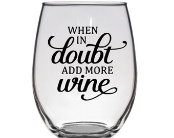 When in Doubt Add More Wine- Stemless Wine Glass - 20 oz