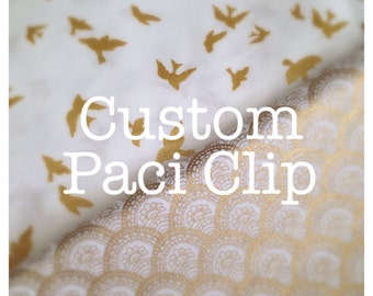 Custom, Made to Order Paci Clip
