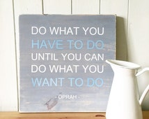 Do what you have to do... // Rustic Home Decor // Oprah Quote // Inspirational Quote // Handmade Rustic Wood Sign // Inspirational signs