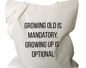 "Funny Tote Bag ""growing old"" quote market Bag Tote, Canvas Cotton fabric shopping bag, reusable canvas grocery bags, humorous tote"