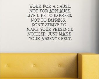 Work for a Cause, Not for Applause, Live Life to Express, Vinyl Decor Wall Lettering  Words Quotes Decals Art Custom Willow Creek Design Co
