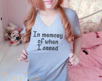 In memory of when I cared shirt S M L XL quote shirt women tshirts
