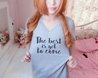 The best is yet to come shirt S M L XL short sleeve shirt women tshirts