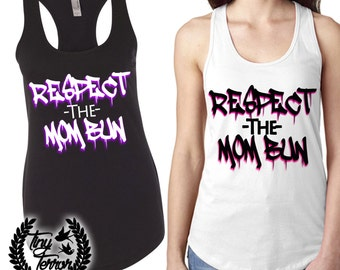 RESPECT the MOM BUN (tanks and Tees)