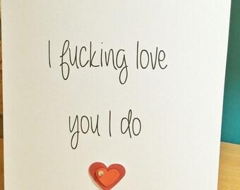 Greeting Card - I f***ing love you I do