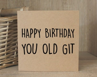 Happy Birthday You Old Git Card, Funny Card, Funny Birthday Card, Funny Card, Friend Card, Greeting Card,