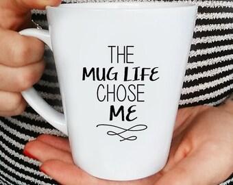 Mug Life Quote Coffee Mug - Funny Mug - Quote Mug - Coffee Lover - Gift Idea - The Mug Life Chose Me