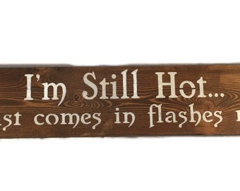 I'm Still Hot It Just Comes In Flashes Now - 40th Birthday Gift - 50th Birthday Gift For Women - Mothers Day Gift - Funny Sister Gift