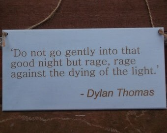 "Dylan Thomas Quote Plaque ""Do not go gently into that good night."" Inspirational Engraved Wooden Sign - Unique Wall Hanging Gift"