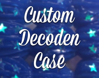 Custom decoden case