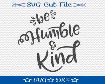 Be Humble and Kind SVG Cut File / SVG Cut File for Silhouette or Cricut / Motivational Quote Svg