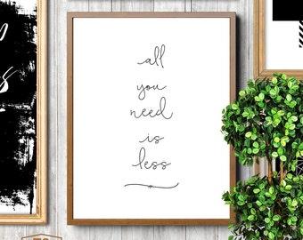 "Minimalist, Inspirational print, Minimal Print, ""All You Need Is Less"" home decor wall art black & white minimalist affiche scandinavia"