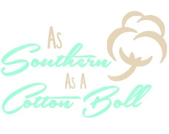 Southern SVG- Southern Cotton SVG- As Southern As A Cotton Boll- SVG Files- Instant Download- Cotton Svg