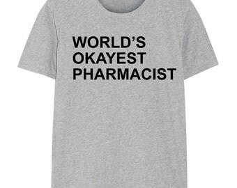 Pharmacist T-shirt, Gift for pharmacist,  World's Okayest Pharmacist shirt  - 143