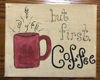 Sign...but first, coffee painting 8X10