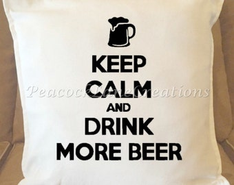 Keep Calm Drink More Beer, Throw Pillow Cover, Accessory, Gift