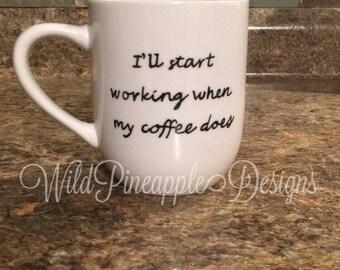I'll start working when my coffee does mug