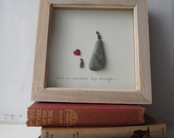 Ain't no mountain high enough, mothers day gift  love, valentines gift  engagement,  pebble art , love you.