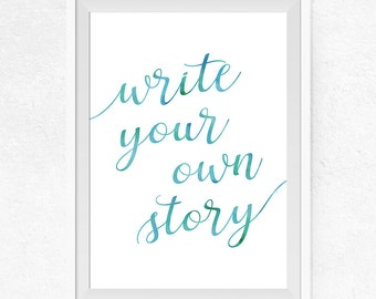 Write your own story Printable, Watercolor Blue and Aqua, Printable Wall Art, Motivational Quote, Home Decor, Gallery Wall Decor - #0035