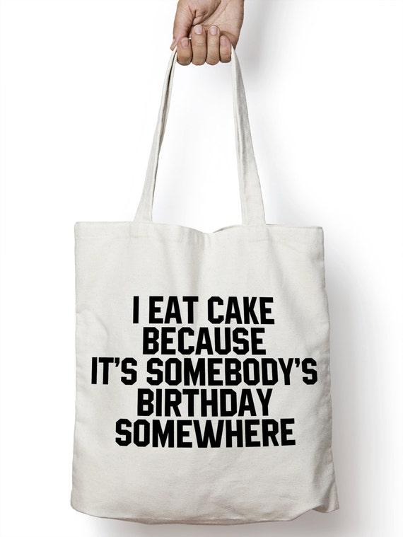 I Eat Cake Because It Somebody Birthday Somewhere