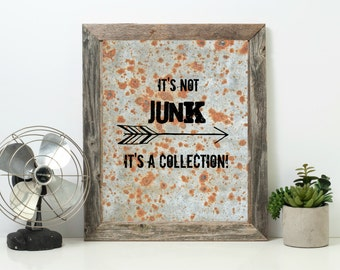 Its Not Junk Its A Collection!Faux Rusty Tin Junker Antique Collector Quote Digital Instant Download