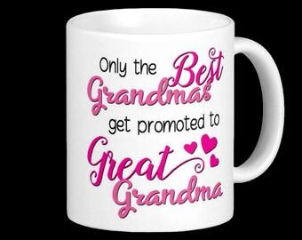 Great Grandma Mug - Only the Best Grandmas get promoted to Great Grandma! Birth Announcement