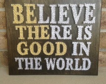 Custom Made to Order Believe There Is Good In The World String Art