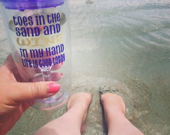 Toes in the sand and wine in my hand life is good today wine tumbler