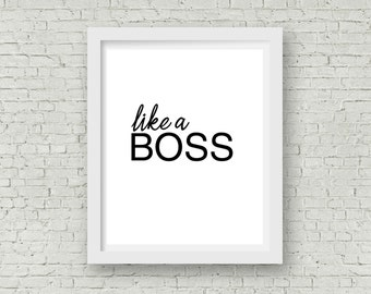 PRINTABLE Like a Boss Digital File INSTANT DOWNLOAD, 8x10, wall decor