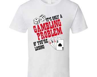 Gambling Poker Funny T Shirt
